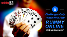5 Challenges Only Those Who Play Rummy Online Will Understand